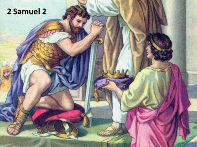 2 Samuel 2 – David Was Anointed King Over Judah, and Israel and Judah Were at War