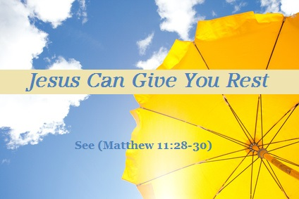Jesus Can Give You Rest.