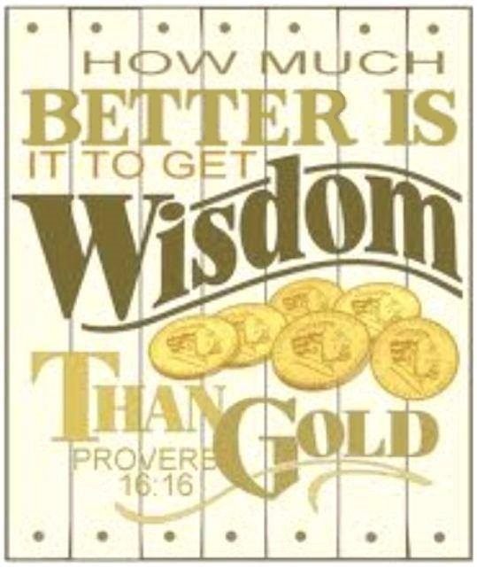 Proverbs 16: Wisdom Is Better Than Gold.