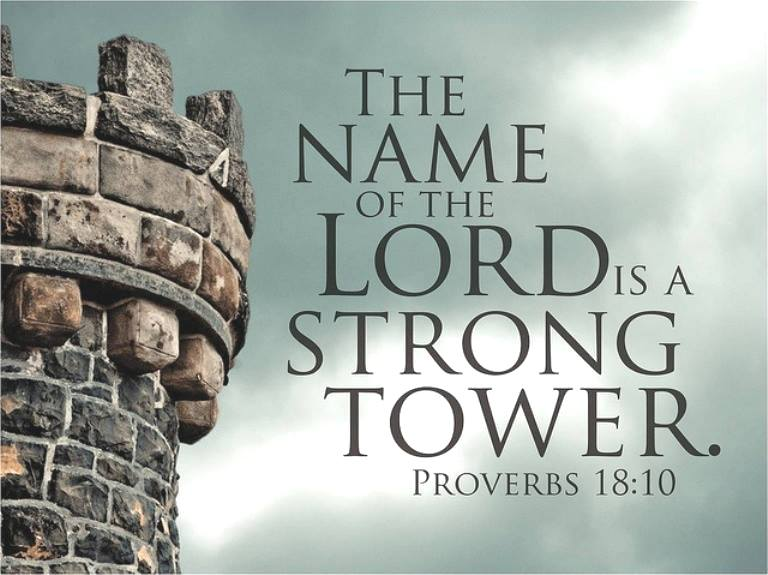 Proverbs 18: THE NAME OF GOD IS A STRONG TOWER.