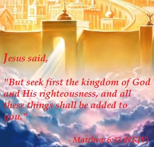 Seek First The Kingdom of God and His Righteousness.