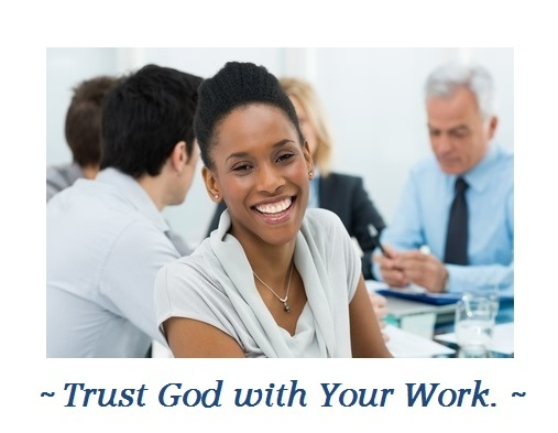 Trust God with Your Work!